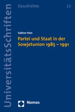 Partei und Staat in der Sowjetunion 1985 – 1991 von Hain,  Sabine