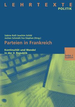 Parteien in Frankreich von Russ,  Sabine, Schild,  Joachim, Schmidt,  Jochen W., Stephan,  Ina
