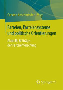 Parteien, Parteiensysteme und politische Orientierungen von Koschmieder,  Carsten