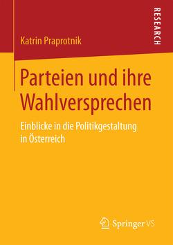 Parteien und ihre Wahlversprechen von Praprotnik,  Katrin