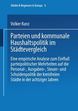 Parteien und kommunale Haushaltspolitik im Städtevergleich von Kunz,  Volker