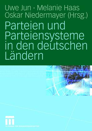 Parteien und Parteiensysteme in den deutschen Ländern von Haas,  Melanie, Jun,  Uwe, Niedermayer,  Oskar