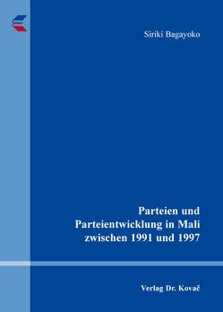 Parteien und Parteientwicklung in Mali zwischen 1991 und 1997 von Bagayoko,  Siriki