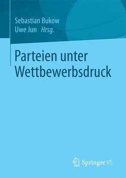 Parteien unter Wettbewerbsdruck von Bukow,  Sebastian, Jun,  Uwe