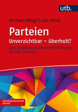 Parteien: Unverzichtbar – überholt? von Klink,  Jule, Weigl,  Michael