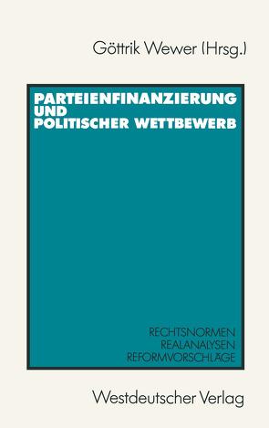 Parteienfinanzierung und politischer Wettbewerb von Wewer,  Göttrik