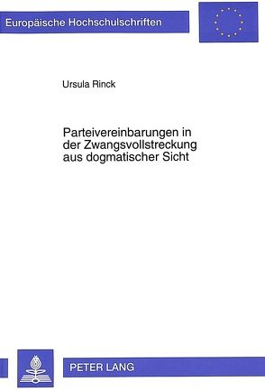 Parteivereinbarungen in der Zwangsvollstreckung aus dogmatischer Sicht von Rinck,  Ursula