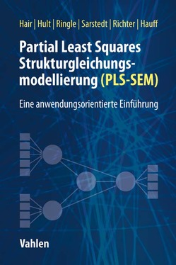 Partial Least Squares Strukturgleichungsmodellierung von Hair,  Joseph F., Hauff,  Sven, Hult,  G. Tomas M., Richter,  Nicole F, Ringle,  Christian M., Sarstedt,  Marko