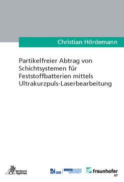 Partikelfreier Abtrag von Schichtsystemen für Feststoffbatterien mittels Ultrakurzpuls-Laserbearbeitung von Hördemann,  Christian