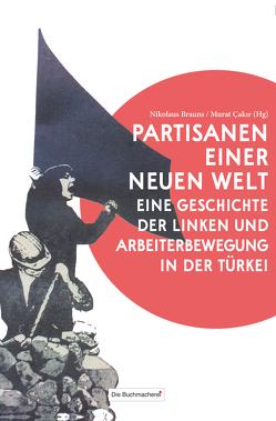 Partisanen einer neuen Welt von Brauns,  Nikolaus, Cakir,  Murat