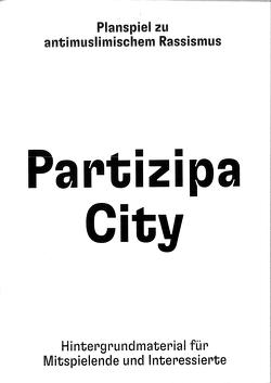 Partizipa City – Planspiel zu antimuslimischem Rassismus von Institut für angewandte Kulturforschung e.V.