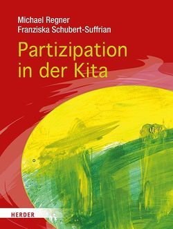 Partizipation in der Kita von Regner,  Michael, Schubert-Suffrian,  Franziska