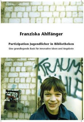 Partizipation Jugendlicher in Bibliotheken von Ahlfaenger,  Franziska, Simon,  Elisabeth