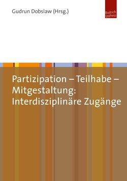 Partizipation – Teilhabe – Mitgestaltung: Interdisziplinäre Zugänge von Dobslaw,  Gudrun