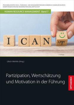 Partizipation, Wertschätzung und Motivation in der Führung von Prof. Dr. Dr. h.c. Wehrlin,  Ulrich