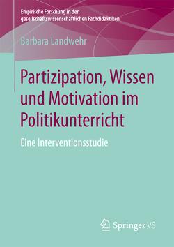 Partizipation, Wissen und Motivation im Politikunterricht von Landwehr,  Barbara