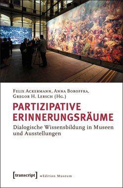 Partizipative Erinnerungsräume von Ackermann,  Felix, Boroffka,  Anna, Lersch,  Gregor H.