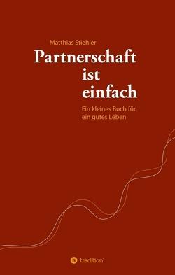 Partnerschaft ist einfach von Stiehler,  Matthias