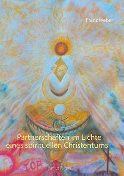 Partnerschaften im Lichte eines spirituellen Christentums von Weber,  Franz