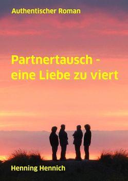 Partnertausch – eine Liebe zu viert von Hennich,  Henning