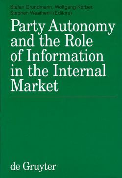 Party Autonomy and the Role of Information in the Internal Market von Grundmann,  Stefan, Kerber,  Wolfgang, Weatherill,  Stephen
