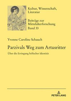 Parzivals Weg zum Artusritter von Schauch,  Yvonne Caroline