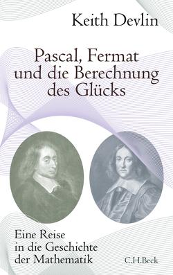 Pascal, Fermat und die Berechnung des Glücks von Devlin,  Keith, Heinemann,  Enrico, Schroeder,  Max