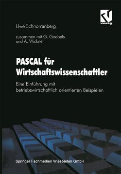 PASCAL für Wirtschaftswissenschaftler von Goebels,  Gabriele, Schnorrenberg,  Uwe, Wickner,  Andreas
