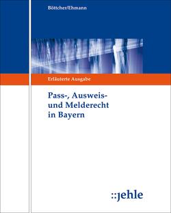 Pass-, Ausweis- und Melderecht in Bayern von Böttcher,  Wolfhard, Ehmann,  Eugen