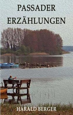 Passader Erzählungen von Berger,  Harald