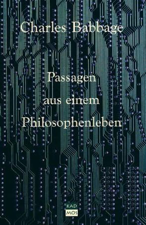 Passagen aus einem Philosophenleben von Babbage,  Charles, Dotzler,  Bernhard J., Sweers,  Holger