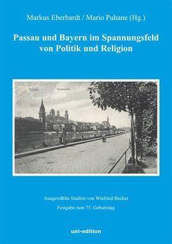 Passau und Bayern im Spannungsfeld von Politik und Religion von Becker,  Winfried, Eberhardt,  Markus, Puhane,  Mario