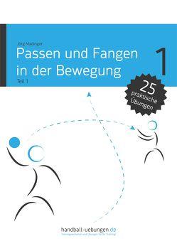 Passen und Fangen in der Bewegung Teil 1 von Madinger,  Jörg