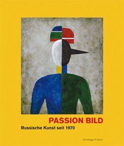 Passion Bild – Russische Kunst seit 1970 von Chevrekouko,  Maria, Engelfried,  Alexandra, Frimmel,  Sandra, Hänsgen,  Sabine, Kowner,  Arina, Raev,  Ada, Reuter,  Jule