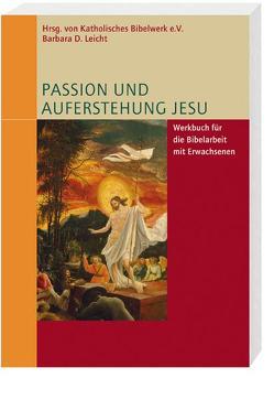 Passion und Auferstehung Jesu von Katholisches Bibelwerk e.V., Leicht ,  Barbara