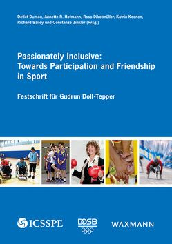 Passionately Inclusive: Towards Participation and Friendship in Sport von Bailey,  Richard, Diketmüller,  Rosa, Dumon,  Detlef, Hofmann,  Annette R., Koenen,  Katrin, Zinkler,  Constanze
