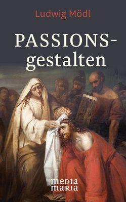Passionsgestalten von Mödl,  Ludwig