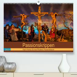 Passionskrippen (Premium, hochwertiger DIN A2 Wandkalender 2021, Kunstdruck in Hochglanz) von Rosenbauer,  Roland