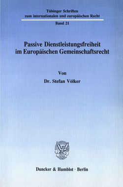 Passive Dienstleistungsfreiheit im Europäischen Gemeinschaftsrecht. von Voelker,  Stefan