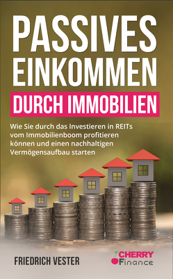 Passives Einkommen durch Immobilien von Cherry Finance, Vester,  Friedrich