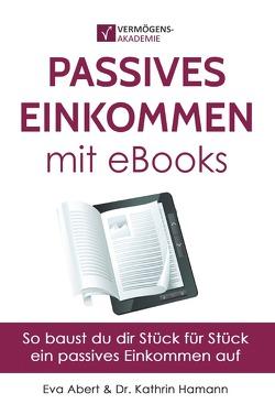 Passives Einkommen mit eBooks von Abert,  Eva, Hamann,  Kathrin