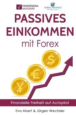 Passives Einkommen mit Forex von Abert,  Eva, Wechsler,  Jürgen