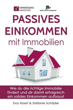 Passives Einkommen mit Immobilien von Abert,  Eva, Schädel,  Stefanie