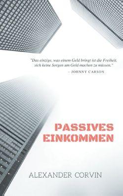 Passives Einkommen von Corvin,  Alexander