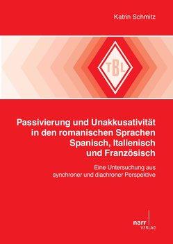 Passivierung und Unakkusativität in den romanischen Sprachen Spanisch, Italienisch und Französisch von Schmitz,  Katrin