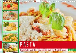 Pasta. Spaghetti und Co.: Exquisites aus der Nudelküche (Wandkalender 2021 DIN A4 quer) von Hurley,  Rose