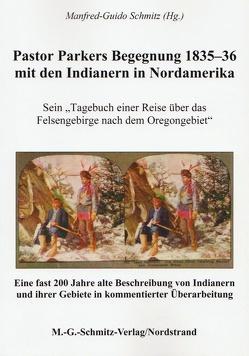 Pastor Parkers Begegnung 1835-36 mit den Indianern in Nordamerika von Schmitz,  Manfred-Guido
