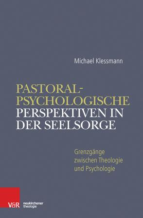 Pastoralpsychologische Perspektiven in der Seelsorge von Klessmann,  Michael