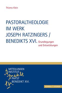 Pastoraltheologie im Werk Joseph Ratzingers / Benedikts XVI. von Klein,  Thiemo