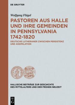 Pastoren aus Halle und ihre Gemeinden in Pennsylvania 1742-1820 von Flügel,  Wolfgang